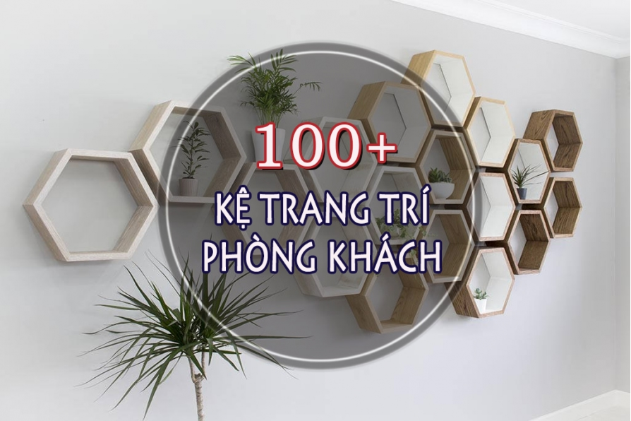 Bộ sưu tập [100+ mẫu kệ] trang trí phòng khách đẹp, hiện đại theo xu hướng 2019